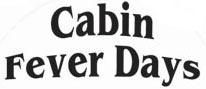 Cabin Fever Days